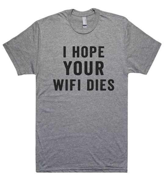 i hope your wifi dies t shirt – Shirtoopia