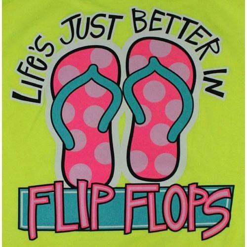 Flip flops ~ LIFE IS BETTER IN FLIP FLOPS!!