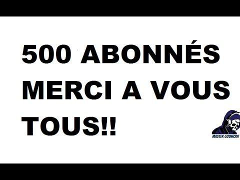 500 Abonnés MERCI!!!