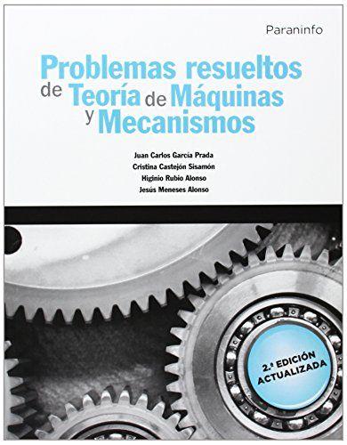 Problemas resueltos de teoría de máquinas y mecanismos / Juan Carlos García Prada ... [et al.]