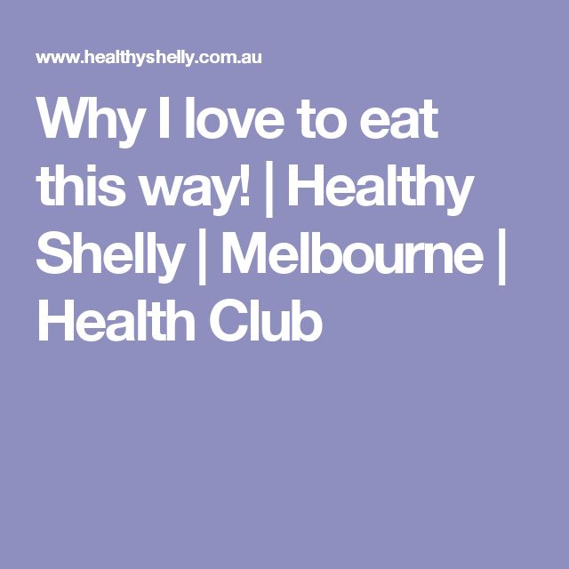 Why I love to eat this way! | Healthy Shelly | Melbourne | Health Club