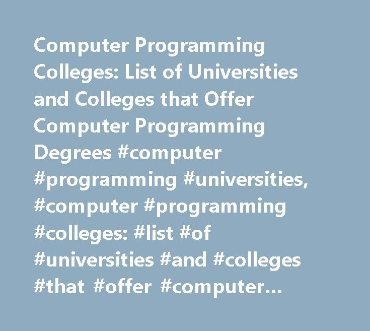 Computer Programming Colleges: List of Universities and Colleges that Offer Computer Programming Degrees #computer #programming #universities, #computer #programming #colleges: #list #of #universities #and #colleges #that #offer #computer #programming #degrees http://north-dakota.remmont.com/computer-programming-colleges-list-of-universities-and-colleges-that-offer-computer-programming-degrees-computer-programming-universities-computer-programming-colleges-list-of-universities/  # Computer…