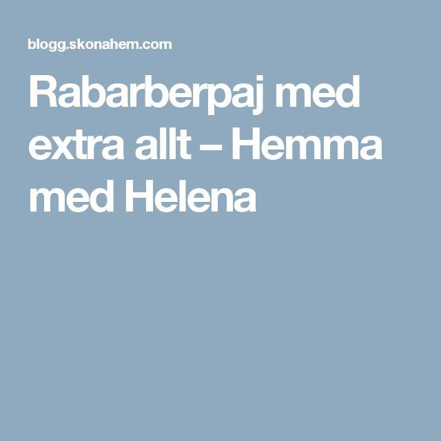 Rabarberpaj med extra allt – Hemma med Helena