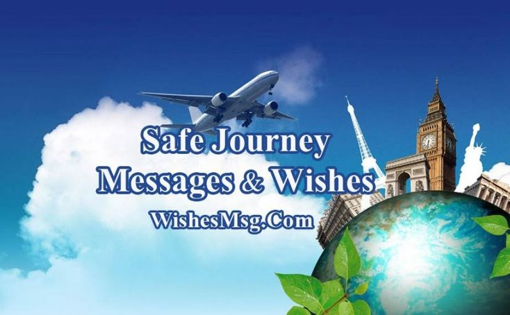 Safe Journey Messages & Wishes For Safe Flight, Road Or Any Trip
