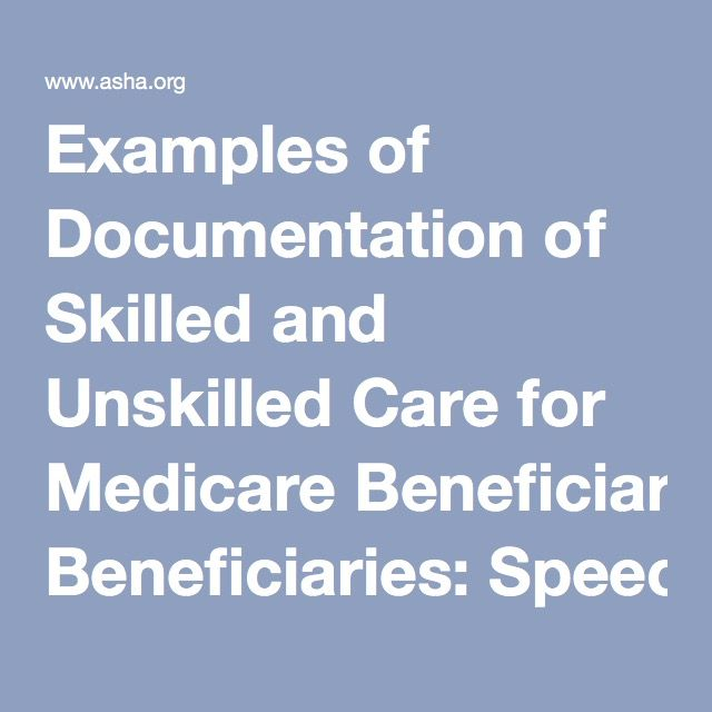 Examples of Documentation of Skilled and Unskilled Care for Medicare Beneficiaries: Speech-Language Pathology Services