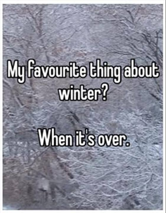 My favorite thing about winter..when it's over..