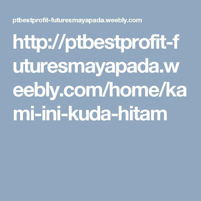 http://ptbestprofit-futuresmayapada.weebly.com/home/kami-ini-kuda-hitam