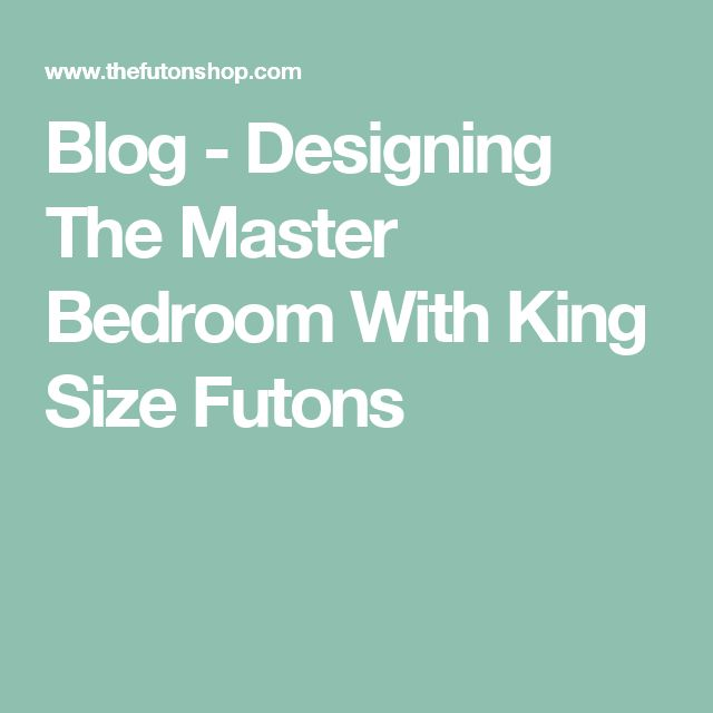 Blog - Designing The Master Bedroom With King Size Futons