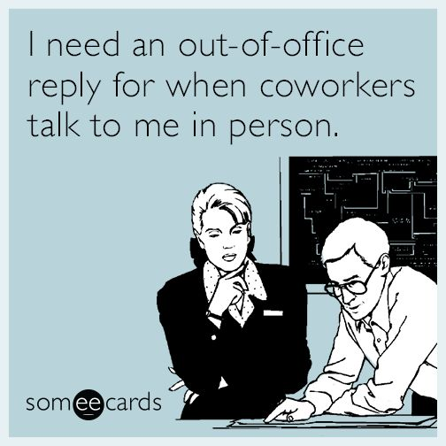 I need an out-of-office reply for when coworkers talk to me in person.