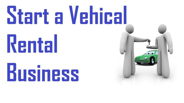How to Start a Vehicle Rental Business