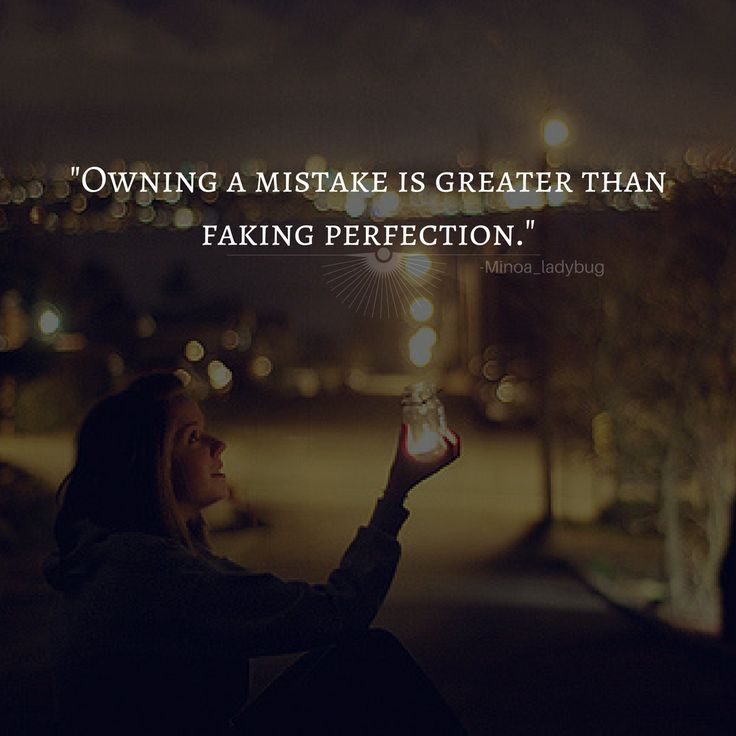 Via Instagram @minoa_ladybug Owning A Mistake Is Easier Than Faking  Perfection.