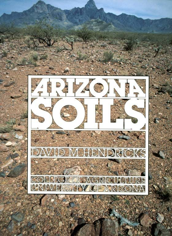 1. Soils, What They Are and How They Form 2. Geologic Framework of Arizona 3. Climate of Arizona 4. Natural Vegetation of Arizona 5. Animals and Soil in Arizona 6.US Soil Classification  7. Mapping Units Geologic Time Scale Vegetation: Common and Scientific Names Animals: Common and Scientific Names Outline of Soil Taxonomy Description of Soil Series Soils Descriptions Glossary Need some 'dirt' on Arizona?