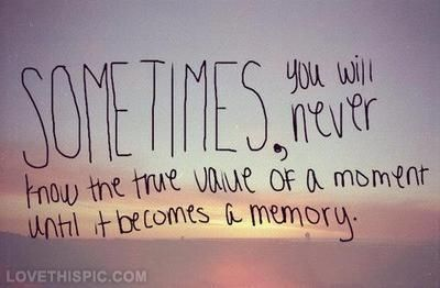 True value of a moment life quotes quotes quote sunset life memories tumblr memory