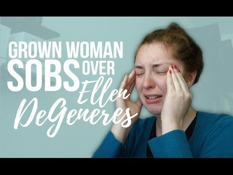 Grown woman sobs over Ellen DeGeneres » Hannah Bunker