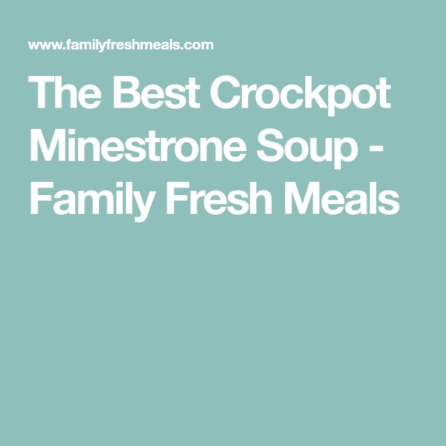 The Best Crockpot Minestrone Soup - Family Fresh Meals