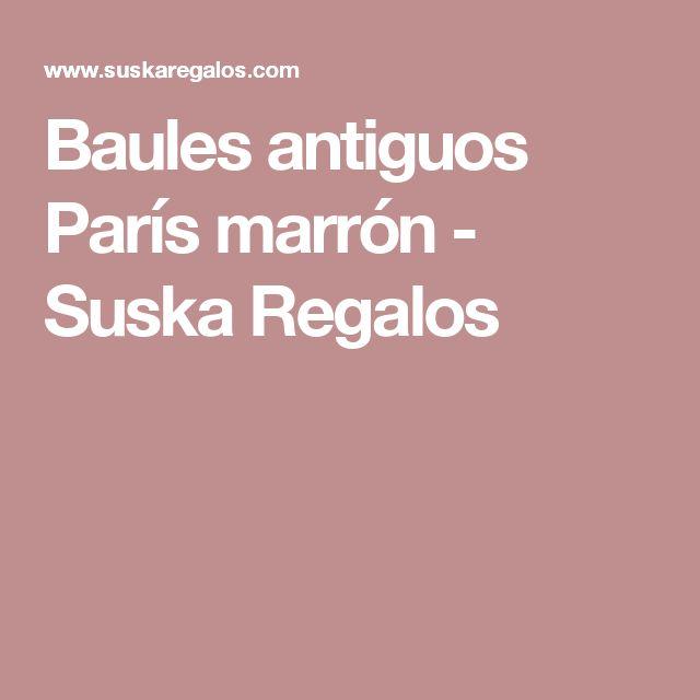 Baules antiguos París marrón - Suska Regalos