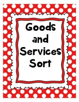 GOODS AND SERVICES WORD SORT This contains two pages. The first page is the Goods and Services chart. Each student will need a copy. The second page has twenty words that will be cut out and glued in the correct column. There are two to a page to conserve paper.