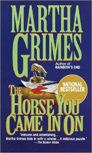 The Horse You Came In On: Martha Grimes: 9780345387554: Amazon.com: Books