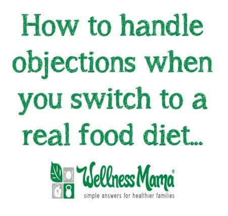 Well-meaning family and friends often have objections to a real food diet. These tips help you explain your new way of eating kindly and with facts.