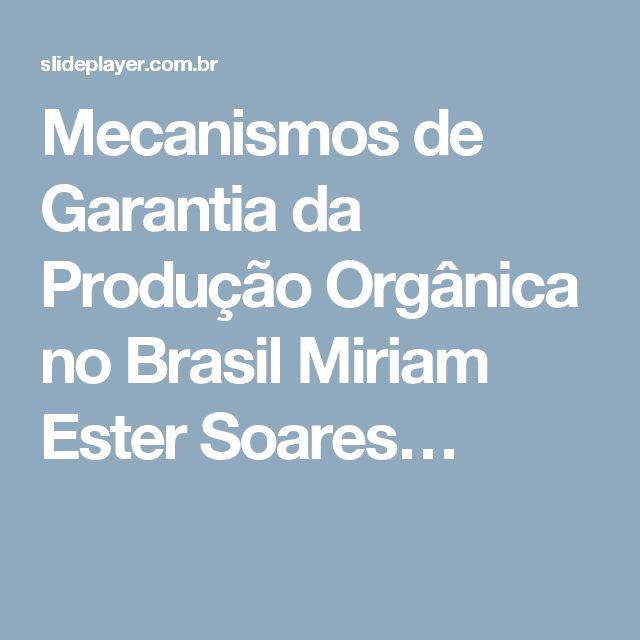Mecanismos de Garantia da Produção Orgânica no Brasil Miriam Ester Soares…