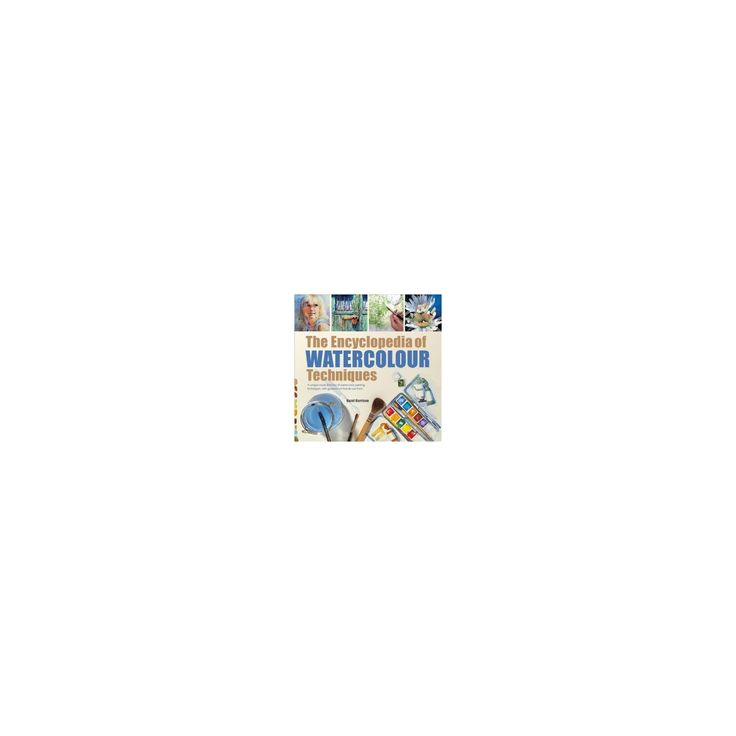Encyclopedia Of Watercolour Techniques A Unique Visual Directory