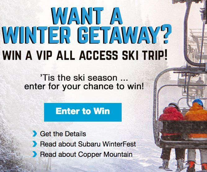 Grand Prize Winter VIP All Access Package for Winner and Guest valued at $3,899.00! Includes $800 travel voucher, airport transfers for airport closest to Winner's home, $150 food and beverage vouchers, 3 nights lodging at Copper Mountain Resort with...