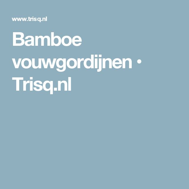 Bamboe vouwgordijnen • Trisq.nl
