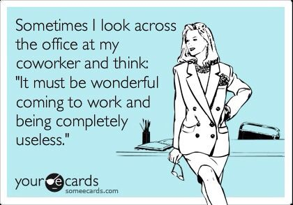 There is always that one coworker whose so busy doing anything other than their job! Running mouth, taking selfies, talking shit, is amazing at their job yet never does it!! Lazy ass!