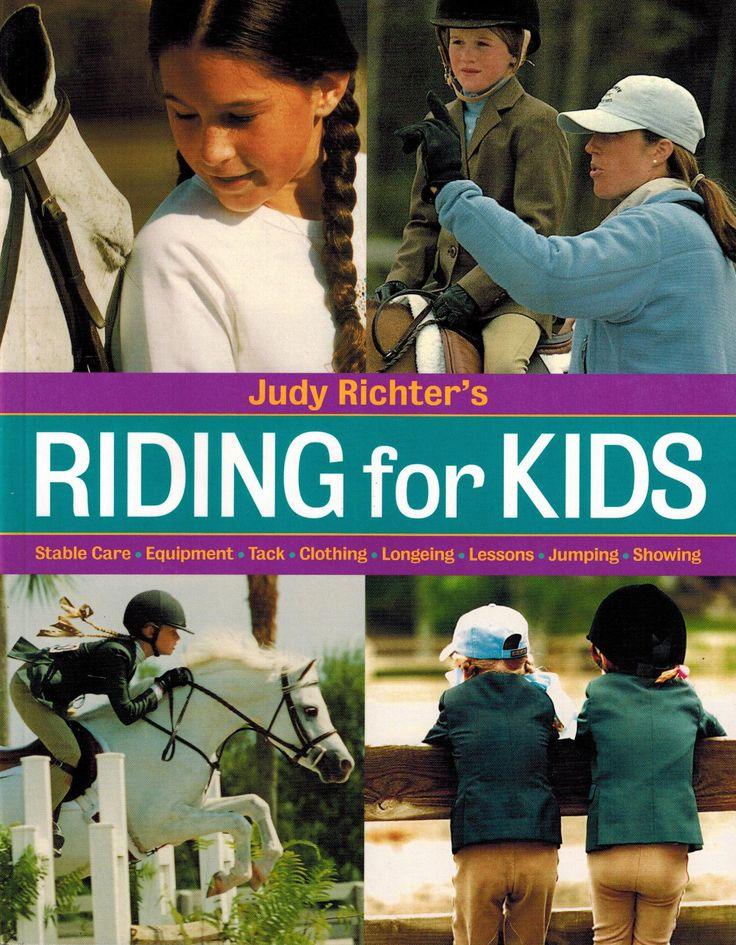 Riding For Kids: Stable Care, Tack, Clothing, Longeing, Lessons, Jumping, Showing BY JUDY RICHTER