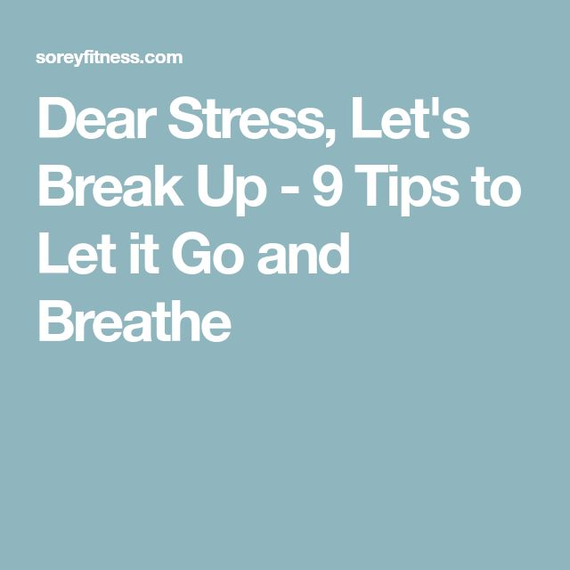 Dear Stress, Let's Break Up - 9 Tips to Let it Go and Breathe