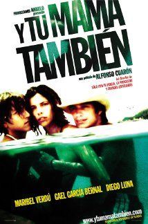 Y tu mamá también (2001) In Mexico, two teenage boys and an attractive older woman embark on a road trip and learn a thing or two about life, friendship, sex, and each other.