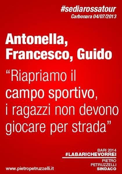 """#sediarossatour Carbonara 04/07/2013 - Antonella, Francesco, e Guido propongono:""""Riapriamo il campo sportivo, i ragazzi non devono giocare per strada"""". #labarichevorrei http://ht.ly/rxQt7"""