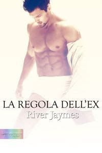 Romance and Fantasy for Cosmopolitan Girls: LA REGOLA DELL'EX di River Jaymes