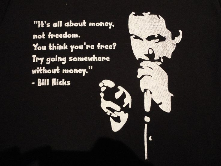 Bill Hicks quote - 'Try Going Somewhere Without Money'