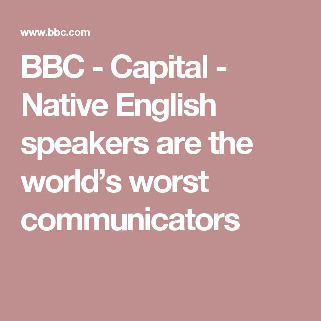 BBC - Capital - Native English speakers are the world's worst communicators