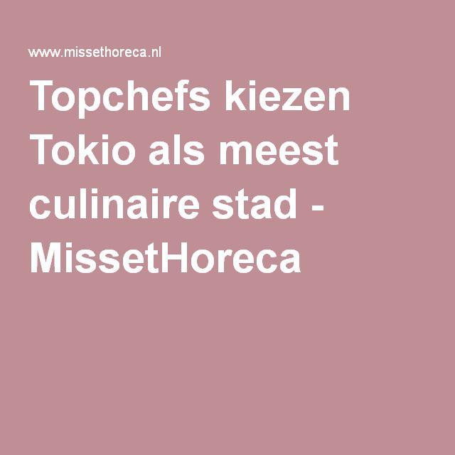 Topchefs kiezen Tokio als meest culinaire stad - MissetHoreca