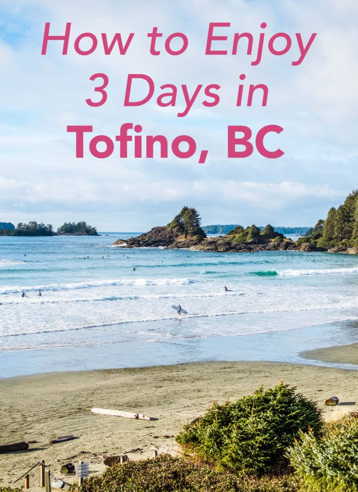 How to Enjoy Three Perfect Days in Tofino