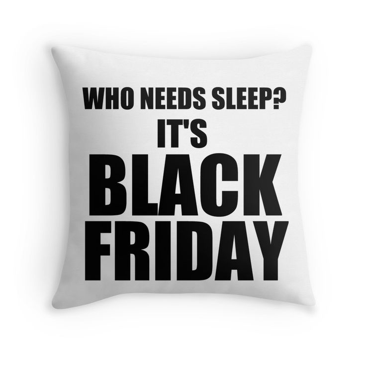 WHO NEEDS SLEEP? IT S BLACK FRIDAY Throw Pillow Black friday, Throw pillows and Sleep