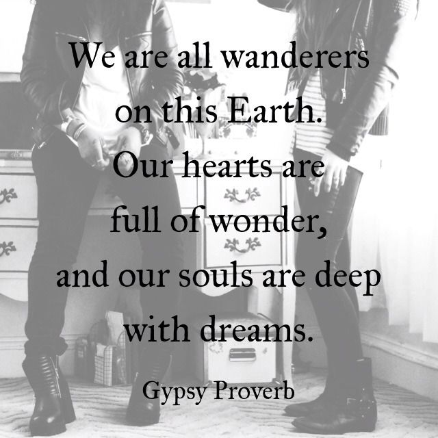 We are all wanderers on this Earth. Our hearts are filled of wonder, and our souls are deep with dreams.