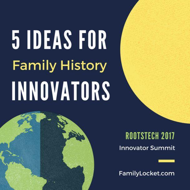 5 Ideas for Family History Innovators – Family Locket
