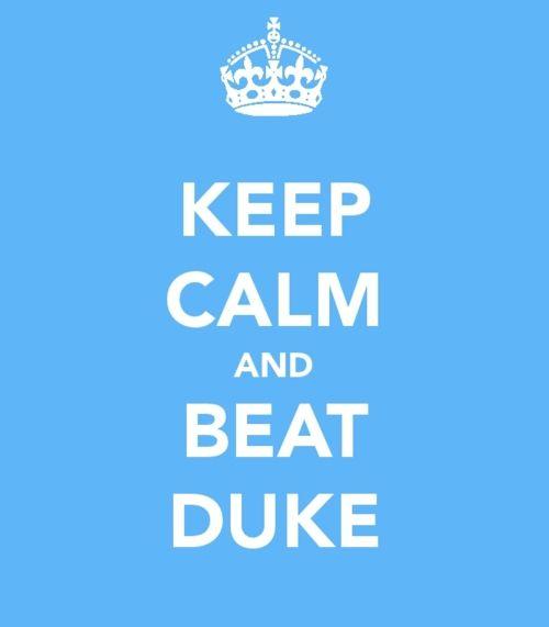 Keep Calm and Beat Duke. #UNC