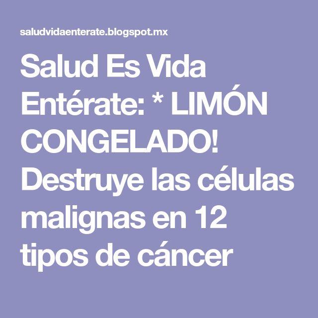 Salud Es Vida Entérate: * LIMÓN CONGELADO! Destruye las células malignas en 12 tipos de cáncer
