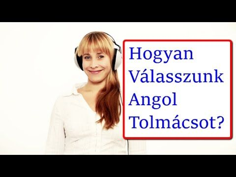 Angol Tolmács -Hogyan Válasszunk Angol Tolmácsot?