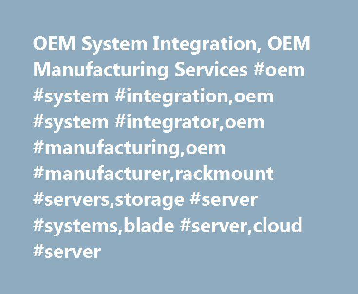 OEM System Integration, OEM Manufacturing Services #oem #system #integration,oem #system #integrator,oem #manufacturing,oem #manufacturer,rackmount #servers,storage #server #systems,blade #server,cloud #server http://washington.remmont.com/oem-system-integration-oem-manufacturing-services-oem-system-integrationoem-system-integratoroem-manufacturingoem-manufacturerrackmount-serversstorage-server-systemsblade-serverclou/  # Get To Market Faster Global Field Support Delivery Efficient Data…