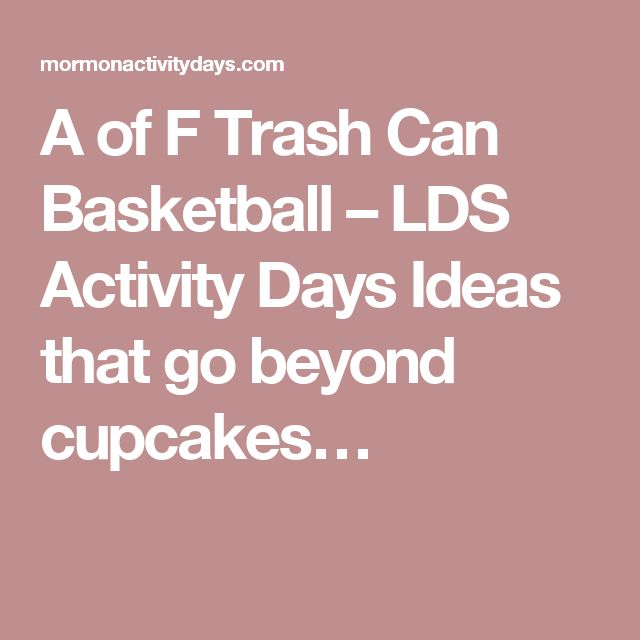 A of F Trash Can Basketball – LDS Activity Days Ideas that go beyond cupcakes…