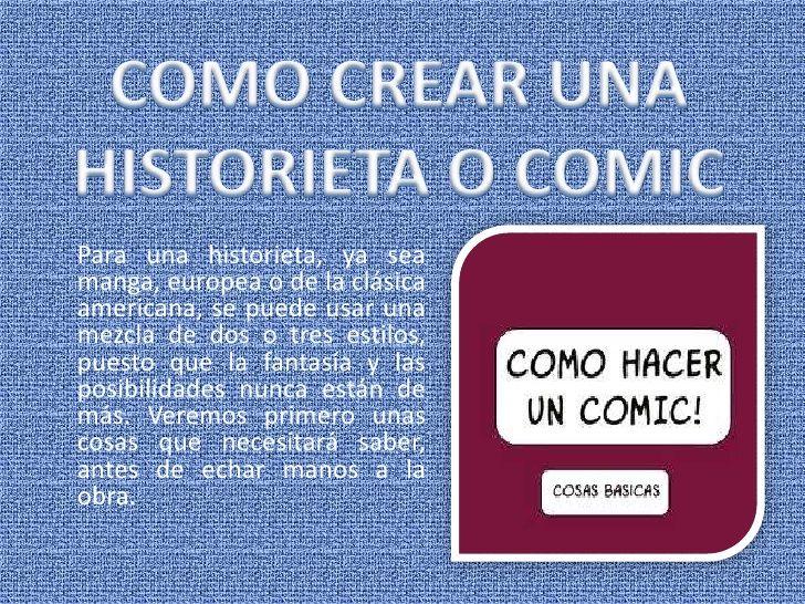 COMO CREAR UNA HISTORIETA O COMIC<br />Para una historieta, ya sea manga, europea o de la clásica americana, se puede usar...