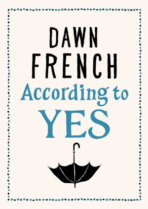 "According to Yes - The brilliant new novel from chart-topping author and comedian Dawn French. Dawn French, number one bestselling author of ""A Tiny Bit Marvellous ""and ""Oh Dear Silvia,"" returns with ajoyously funny new novel."""