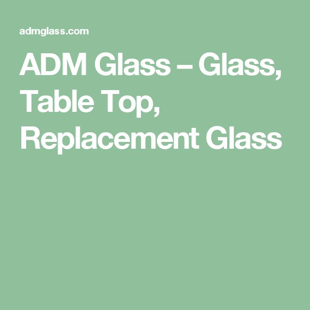 ADM Glass – Glass, Table Top, Replacement Glass