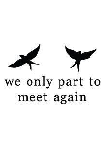 We only part to meet again...