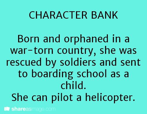 Born and orphaned in a war-torn country, she was rescued by soldiers and was sent to boarding school as a child. She can pilot a helicopter.